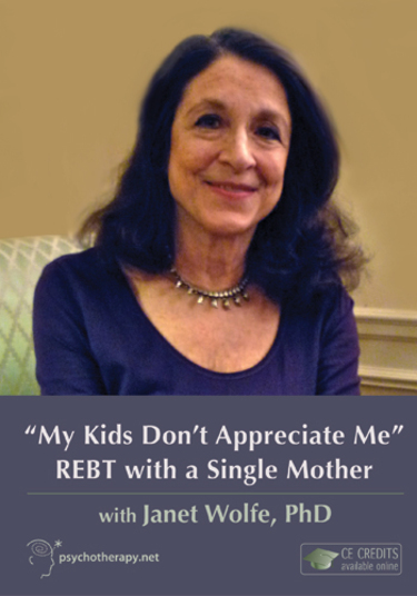 My Kids Don't Appreciate Me : REBT with a Single Mother
