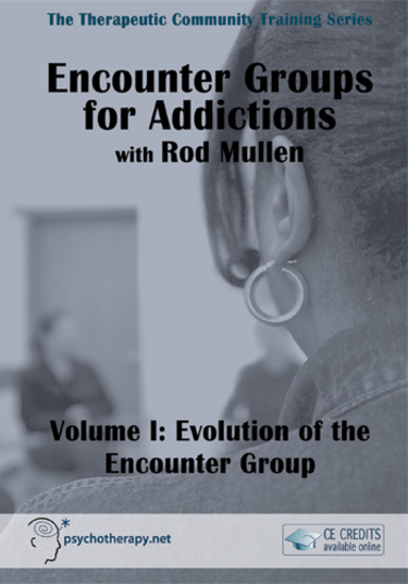 Encounter Groups for Addictions, Volume I: Evolution of the Encounter Group