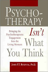Psychotherapy Isn't What You Think: Bringing the Psychotherapeutic Engagement into the Living Moment