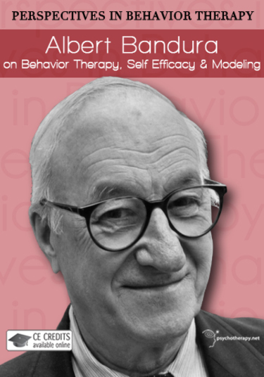 Albert Bandura on Behavior Therapy, Self Efficacy & Modeling