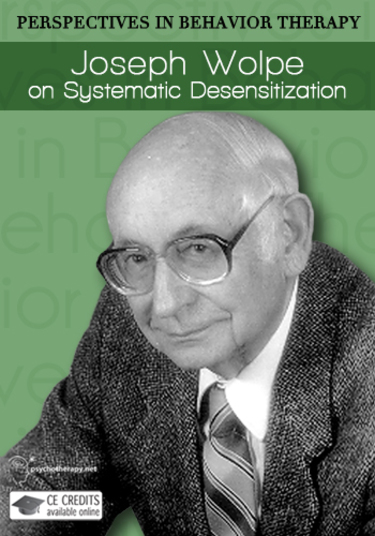 Joseph Wolpe on Systematic Desensitization