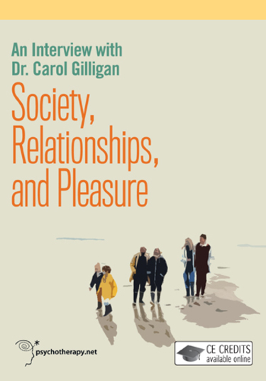 Society, Relationships, and Pleasure: An Interview with Dr. Carol Gilligan