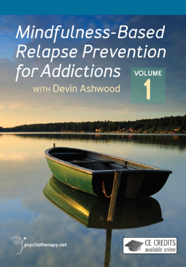 Mindfulness-Based Relapse Prevention for Addictions: Volume I