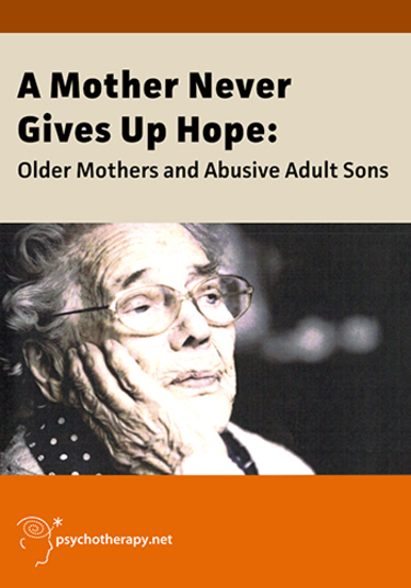 A Mother Never Gives Up Hope: Older Mothers and Abusive Adult Sons