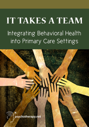 It Takes a Team: Integrating Behavioral Health into Primary Care Settings
