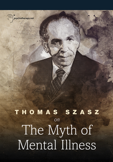 Thomas Szasz on The Myth of Mental Illness
