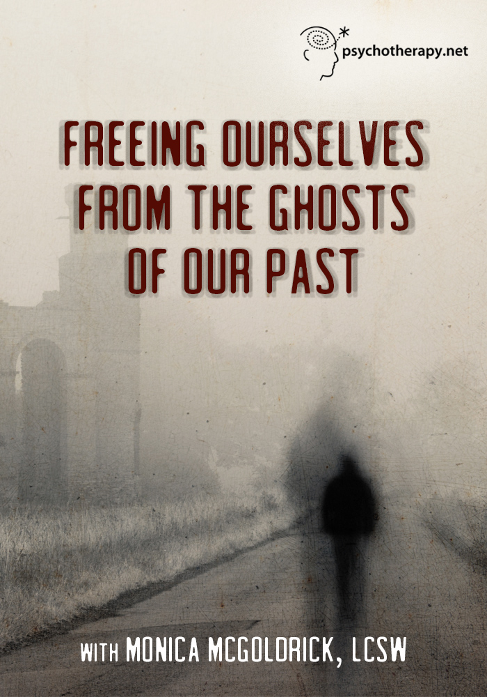Freeing Ourselves from the Ghosts of Our Past