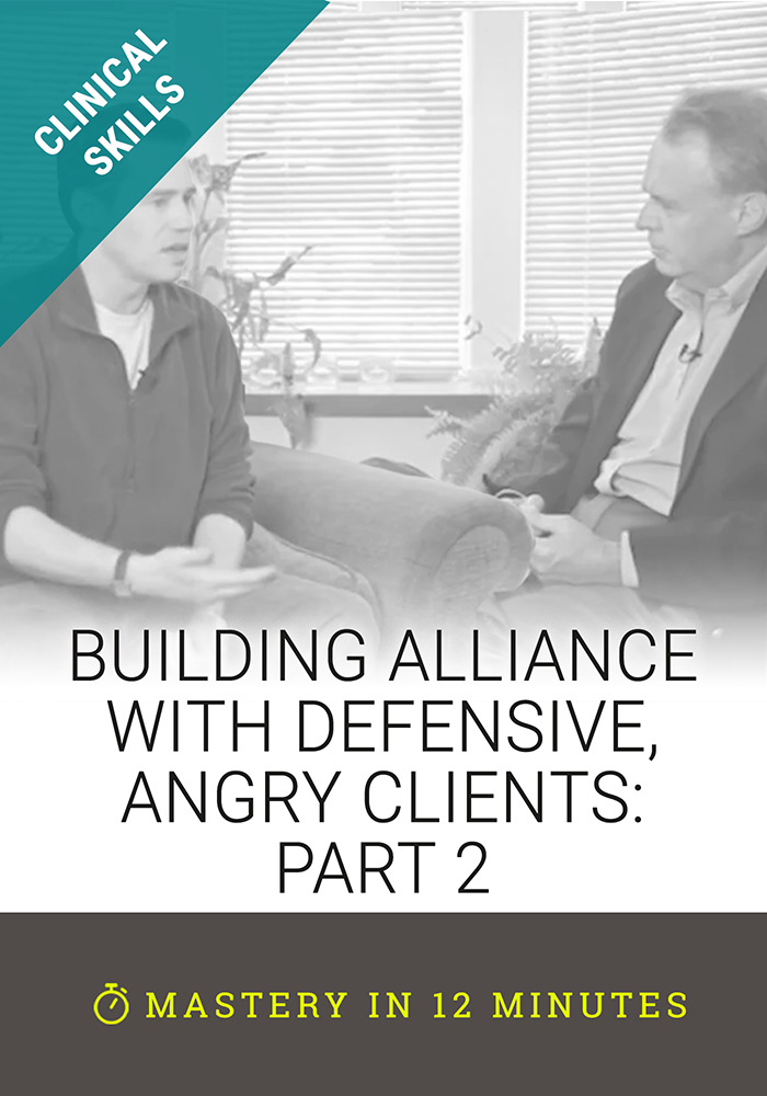 Building Alliance with Defensive, Angry Clients: Part 2
