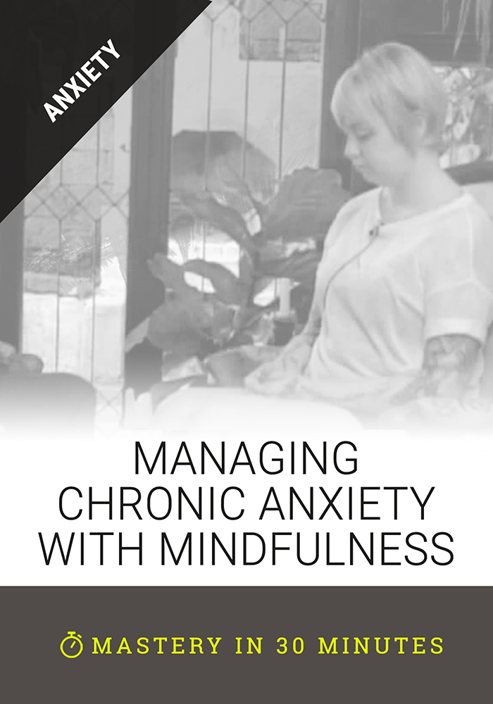 Managing Chronic Anxiety with Mindfulness