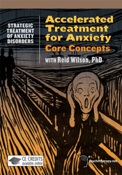 Accelerated Treatment for Anxiety: Core Concepts