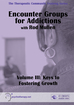 Encounter Groups for Addictions, Volume III: Keys to Fostering Growth