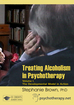 Treating Alcoholism in Psychotherapy: The Developmental Model in Action