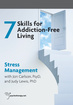 The 7 Skills for Addiction-Free Living: Stress Management