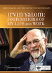 Irvin Yalom: Foundations of My Life and Work